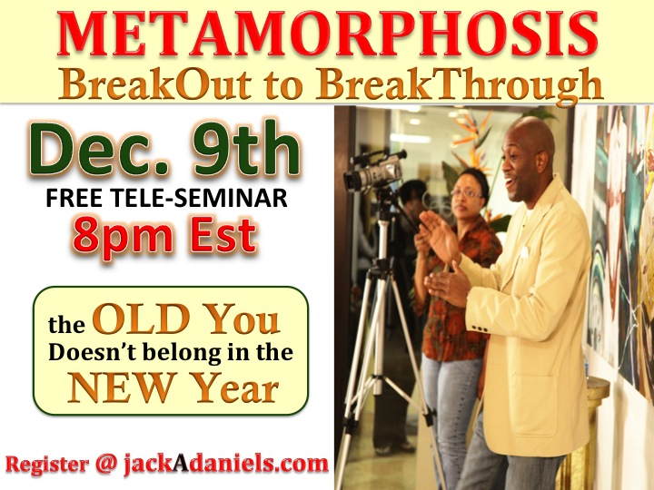 Metamorphosis 2012 – BreakOut to BreakThrough Tele-Seminar with Jack A. Daniels