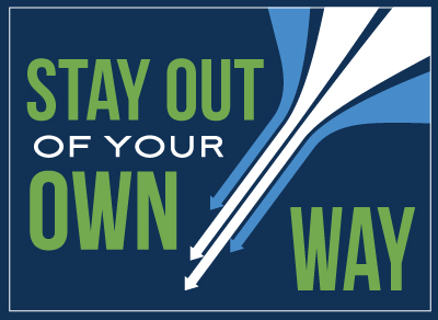 Stay-out-of-your-own-way