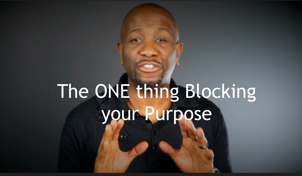 The ONE thing Blocking your Purpose